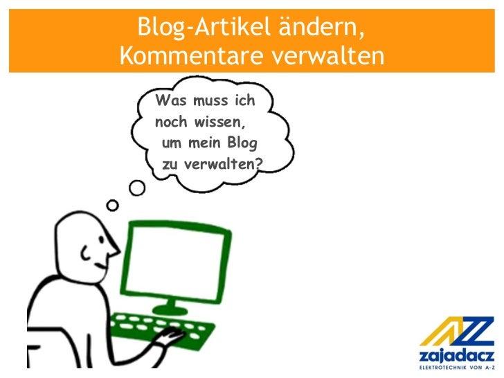 Was muss ich  noch wissen,    um mein Blog    zu verwalten? Blog-Artikel ändern, Kommentare verwalten