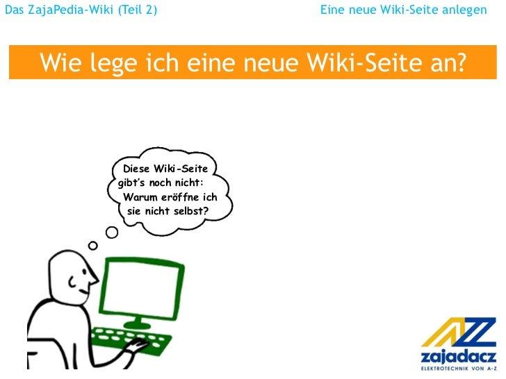 Das ZajaPedia-Wiki (Teil 2)  Eine neue Wiki-Seite anlegen Wie lege ich eine neue Wiki-Seite an? Diese Wiki-Seite gibt's no...