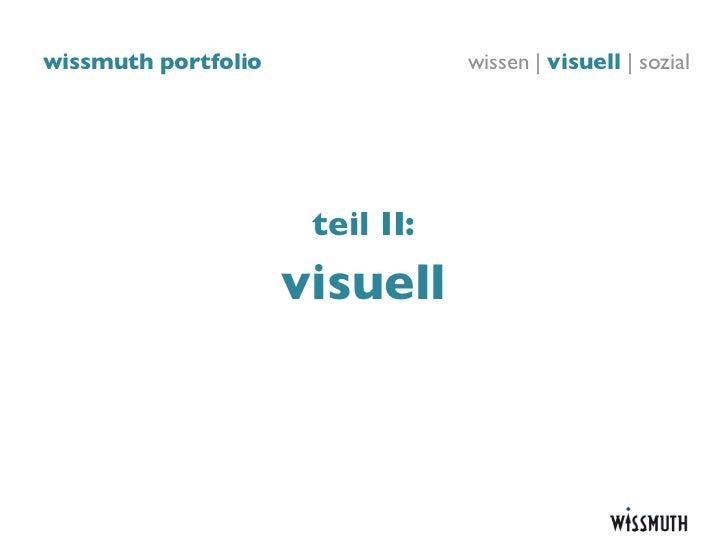 wissmuth portfolio               wissen | visuell | sozial                      teil II:                     visuell