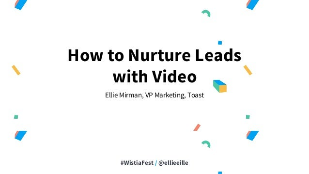 #WistiaFest / @ellieeille How to Nurture Leads with Video Ellie Mirman, VP Marketing, Toast