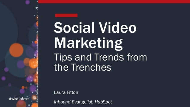 #wistiafest Social Video Marketing Tips and Trends from the Trenches Laura Fitton Inbound Evangelist, HubSpot