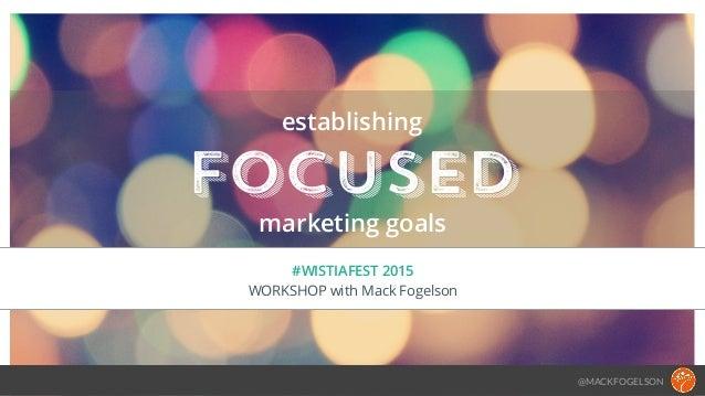 @MACKFOGELSON focused #WISTIAFEST 2015 WORKSHOP with Mack Fogelson establishing marketing goals