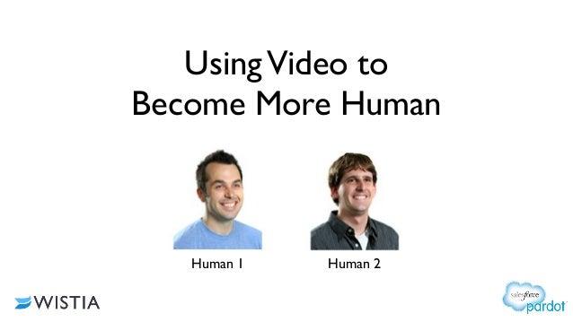 UsingVideo to Become More Human Human 1 Human 2