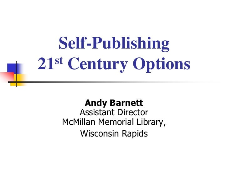 Self-Publishing21st Century Options         Andy Barnett      Assistant Director   McMillan Memorial Library,      Wiscons...