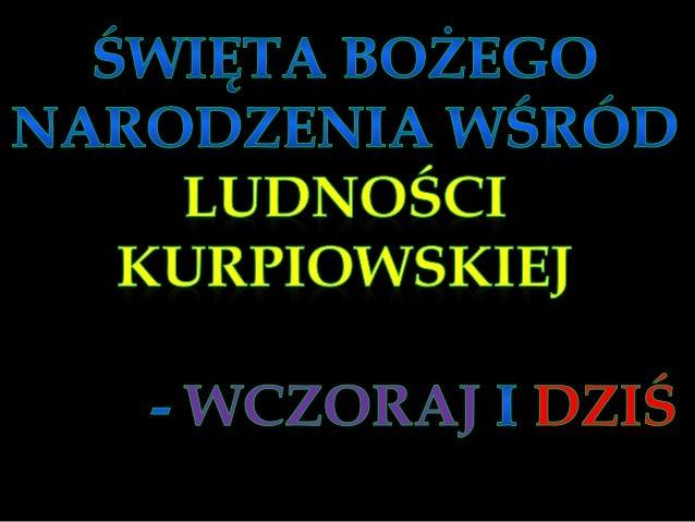 Kurpie to grupa ludności polskiej, zamieszkująca tereny dwóch puszcz mazowieckich: Puszczy Zielonej i Puszczy Białej. Gran...