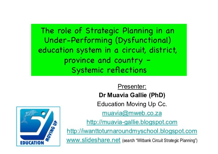 The role of Strategic Planning in an  Under-Performing (Dysfunctional)education system in a circuit, district,       provi...