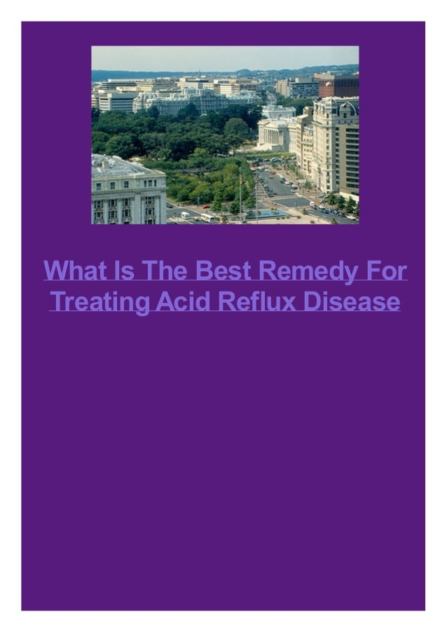 What Is The Best Remedy For Treating Acid Reflux Disease