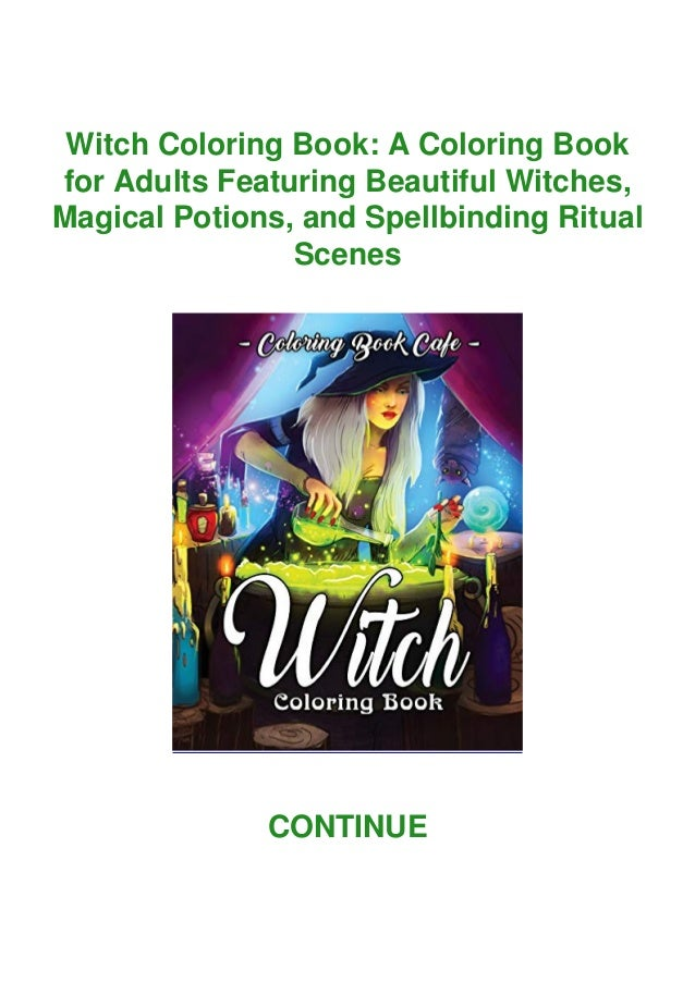 Witch Coloring Book: A Coloring Book for Adults Featuring Beautiful Witches, Magical Potions, and Spellbinding Ritual Scen...