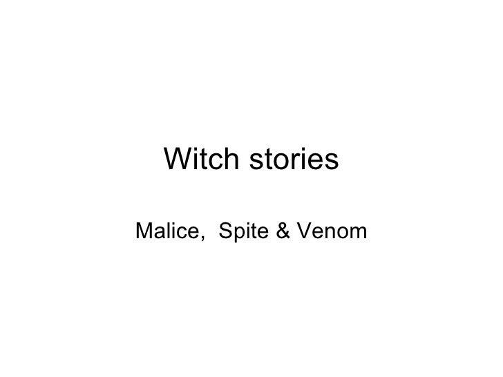 Witch stories Malice,  Spite & Venom