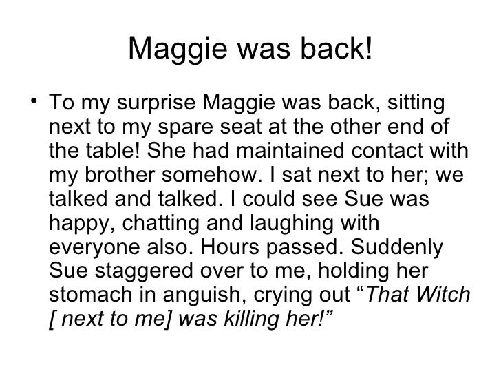Maggie was back! <ul><li>To my surprise Maggie was back, sitting next to my spare seat at the other end of the table! She ...