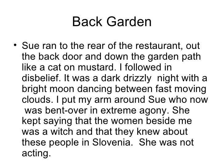 Back Garden <ul><li>Sue ran to the rear of the restaurant, out the back door and down the garden path like a cat on mustar...
