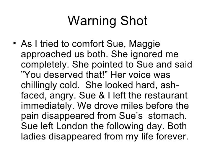 Warning Shot <ul><li>As I tried to comfort Sue, Maggie approached us both. She ignored me completely. She pointed to Sue a...
