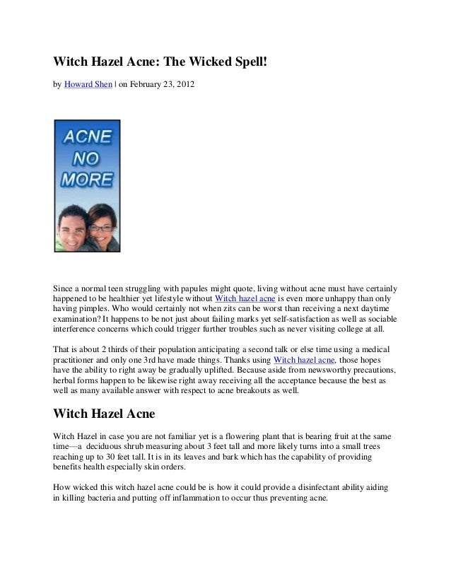 Witch Hazel Acne: The Wicked Spell!by Howard Shen | on February 23, 2012Since a normal teen struggling with papules might ...