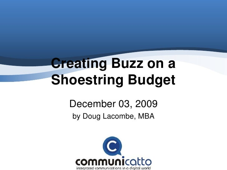 Creating Buzz on a Shoestring Budget<br />December 03, 2009<br />by Doug Lacombe, MBA<br />