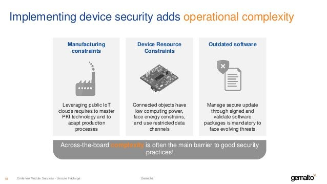 Implementing device security adds operational complexity Across-the-board complexity is often the main barrier to good sec...