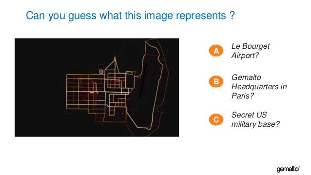 Can you guess what this image represents ? A Le Bourget Airport? B Gemalto Headquarters in Paris? C Secret US military bas...