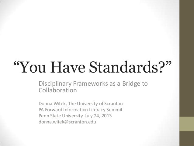 """You Have Standards?"" Disciplinary Frameworks as a Bridge to Collaboration Donna Witek, The University of Scranton PA Forw..."