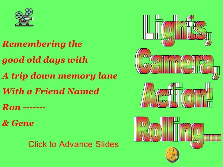 Lights,  Camera,  Action!  Rolling... Lights,  Camera,  Action!  Rolling... Lights,  Camera,  Action!  Rolling... Remember...