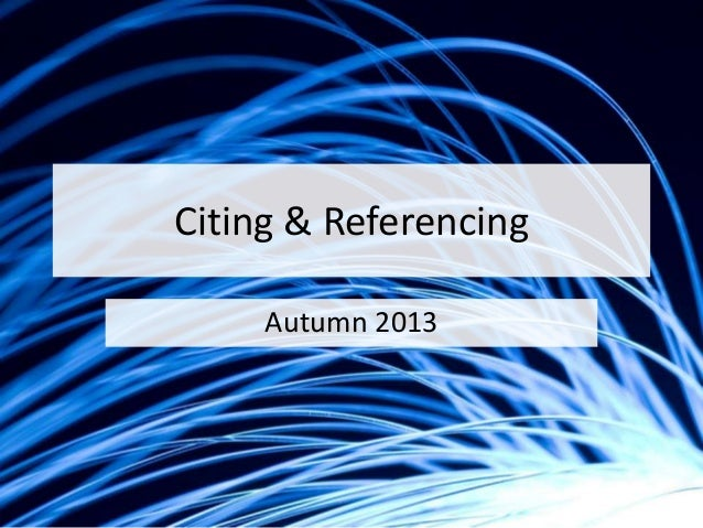 Citing & Referencing Autumn 2013