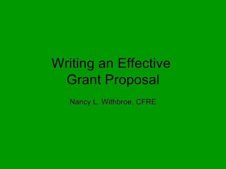 Writing an Effective  Grant Proposal Nancy L. Withbroe, CFRE