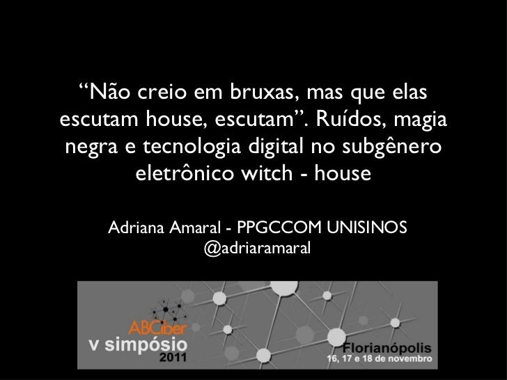""""""" Não creio em bruxas, mas que elas escutam house, escutam"""". Ruídos, magia negra e tecnologia digital no subgênero eletrôn..."""