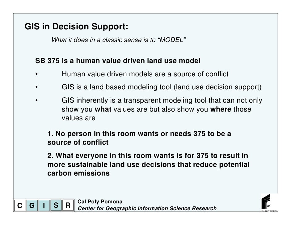 """GIS in Decision Support:               What it does in a classic sense is to """"MODEL""""      SB 375 is a human value driven l..."""