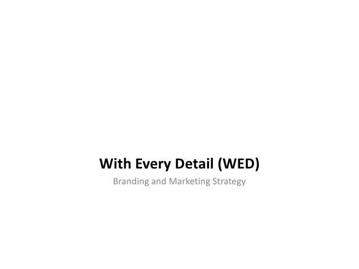 With Every Detail (WED)<br />Branding and Marketing Strategy<br />