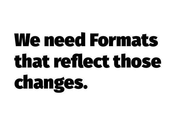 We need Formats that reflect those changes. That are worth the travel to a physical meeting. 1 That make use of the time & ...