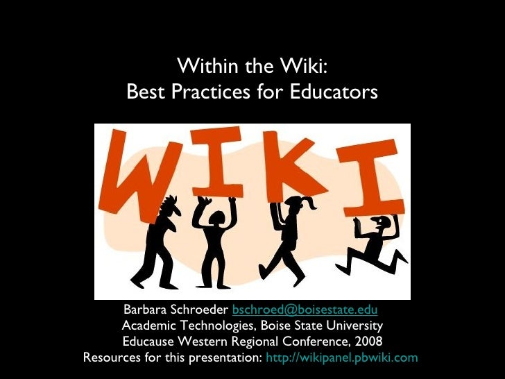 Within the Wiki: Best Practices for Educators Barbara Schroeder  [email_address]   Academic Technologies, Boise State Univ...