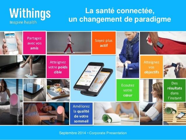 Septembre 2014 • Corporate Presentation La santé connectée, un changement de paradigme Partagez avec vos amis Atteignez vo...