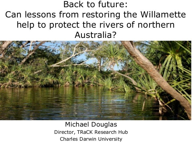 Back to future:Can lessons from restoring the Willamette  help to protect the rivers of northern                Australia?...