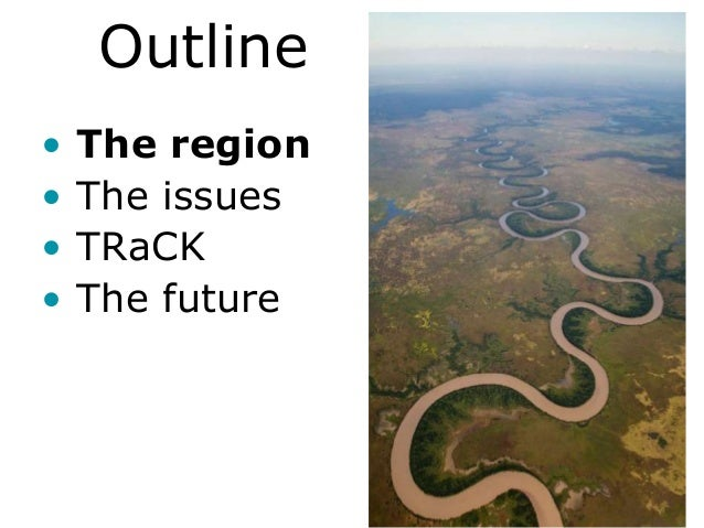 Outline•   The region•   The issues•   TRaCK•   The future