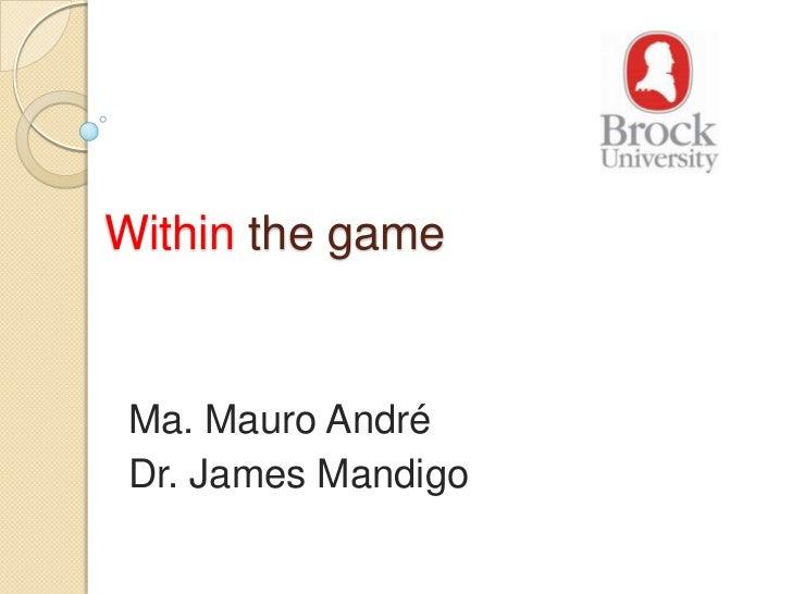 Within the game Ma. Mauro André Dr. James Mandigo