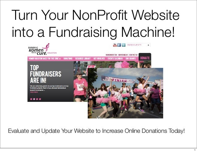 Evaluate and Update Your Website to Increase Online Donations Today! Turn Your NonProfit Website into a Fundraising Machine...