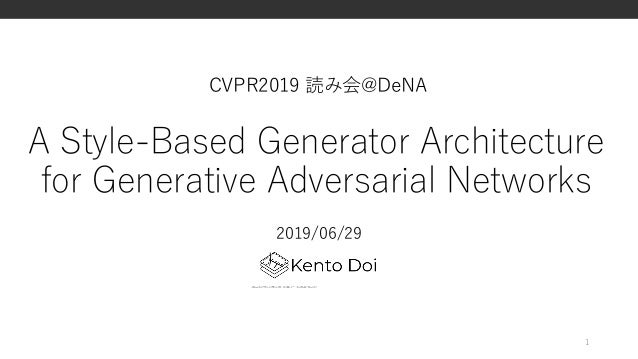 A Style-Based Generator Architecture for Generative Adversarial Networks 2019/06/29 1 CVPR2019 読み会@DeNA