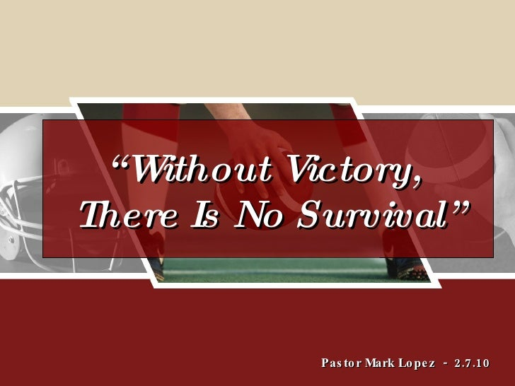 """Pastor Mark Lopez  -  2.7.10 """" Without Victory,  There Is No Survival"""""""
