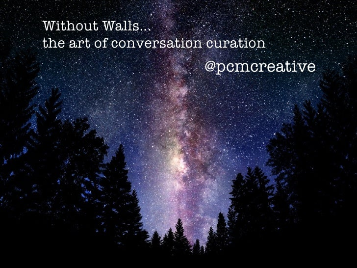 Without Walls...the art of conversation curation                       @pcmcreative