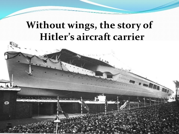 Without wings, the story of   Hitler's aircraft carrier