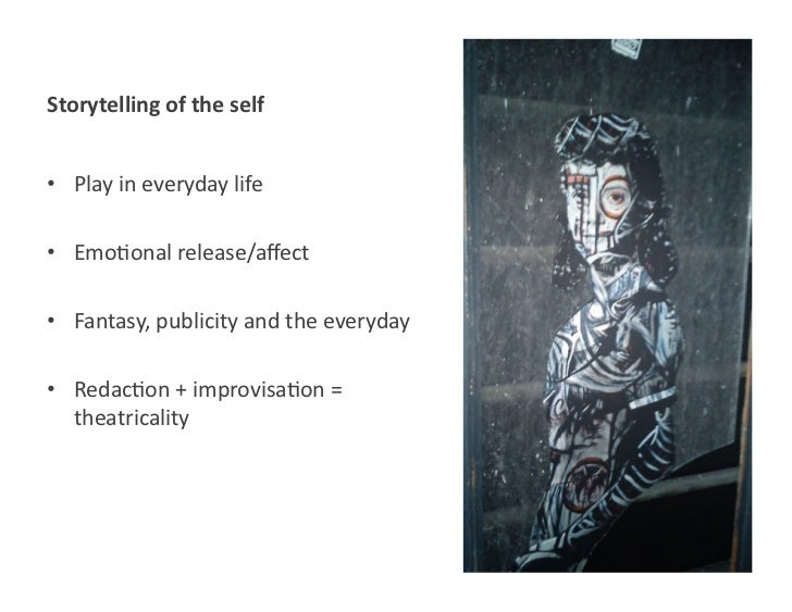 Storytelling of the self • Play in everyday life • Emo<onal release/affect • Fantasy, publicity ...