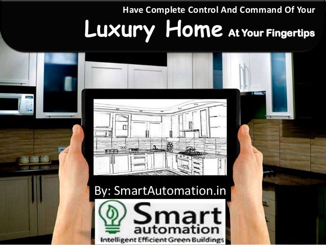 Have Complete Control And Command Of Your  Luxury Home At Your Fingertips  By: SmartAutomation.in
