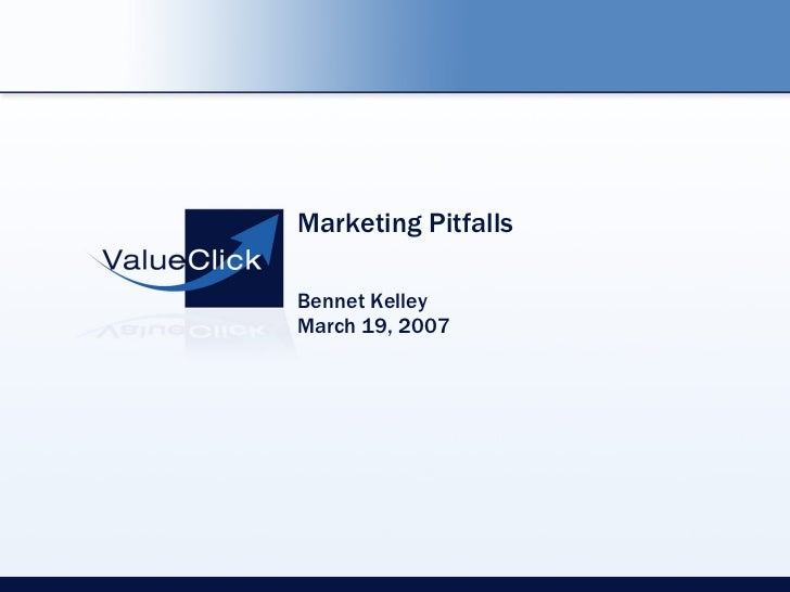 Marketing PitfallsBennet KelleyMarch 19, 2007