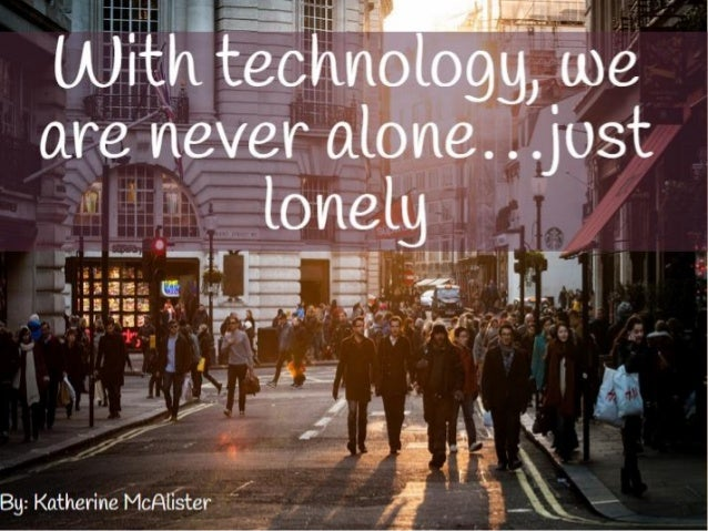 With technology we are never alone...just lonely