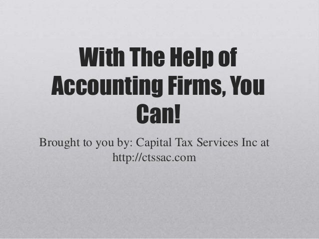 With The Help of Accounting Firms, You Can! Brought to you by: Capital Tax Services Inc at http://ctssac.com