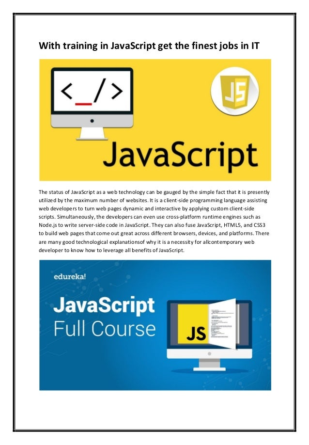 With training in JavaScript get the finest jobs in IT The status of JavaScript as a web technology can be gauged by the si...