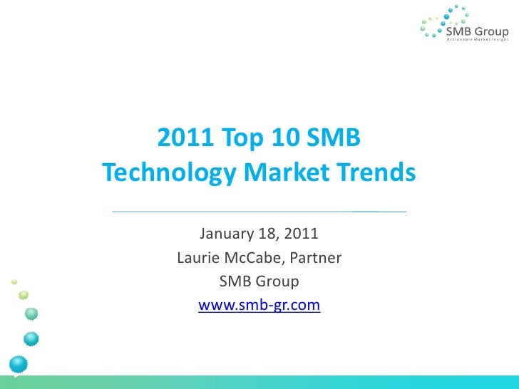 2011 Top 10 SMBTechnology Market Trends        January 18, 2011     Laurie McCabe, Partner           SMB Group        www....
