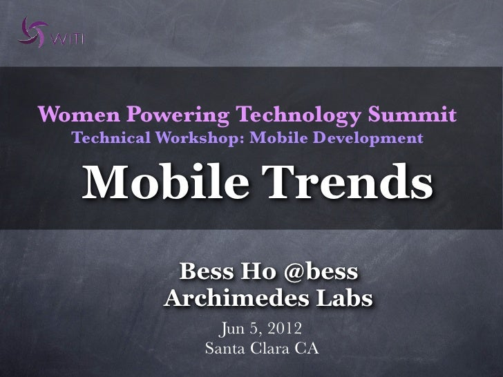 Women Powering Technology Summit  Technical Workshop: Mobile Development   Mobile Trends             Bess Ho @bess        ...