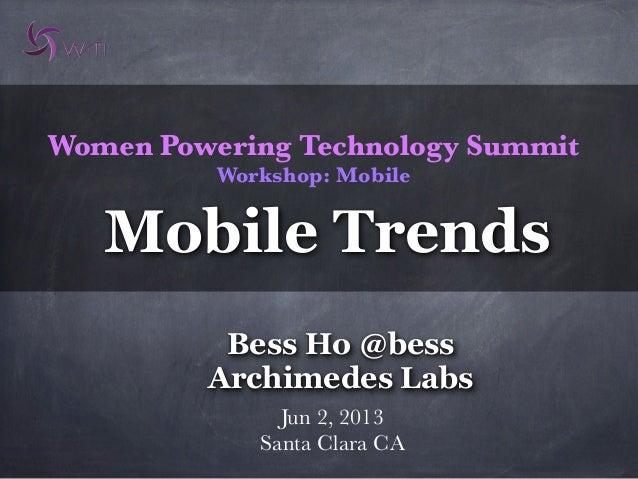 Women Powering Technology SummitWorkshop: MobileJun 2, 2013Santa Clara CABess Ho @bessArchimedes LabsMobile Trends