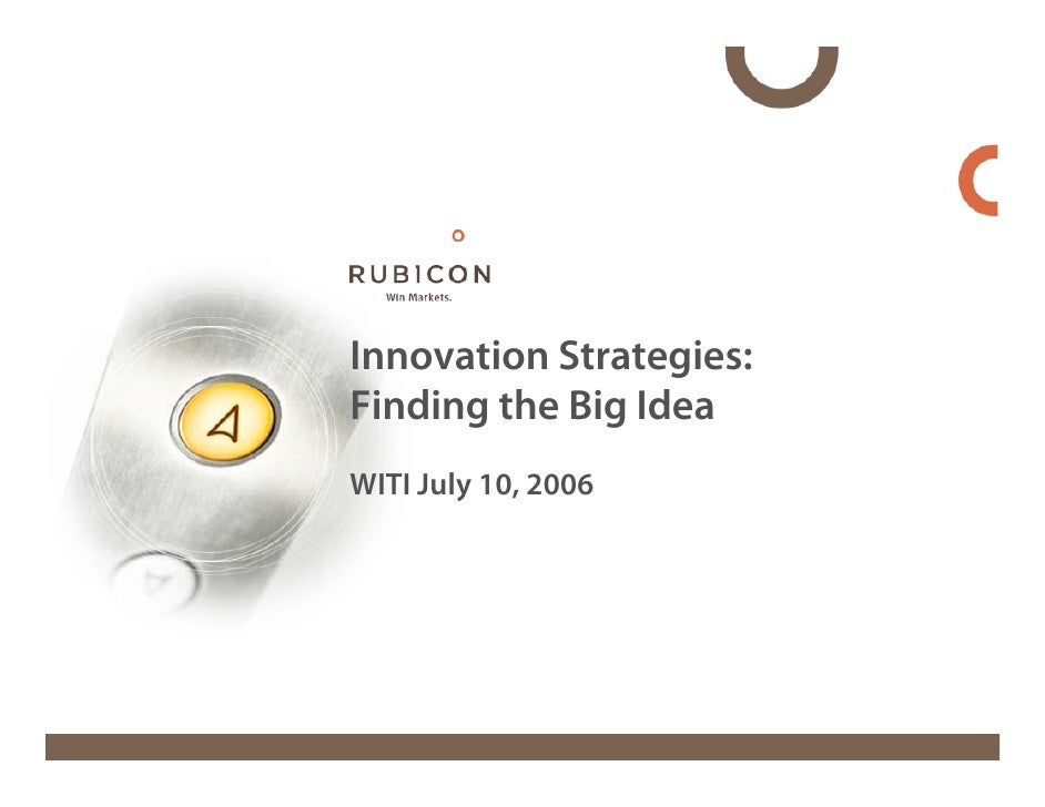 Innovation Strategies: Finding the Big Idea WITI July 10, 2006