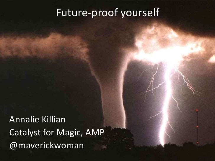 Future-proof yourselfAnnalie KillianCatalyst for Magic, AMP@maverickwoman