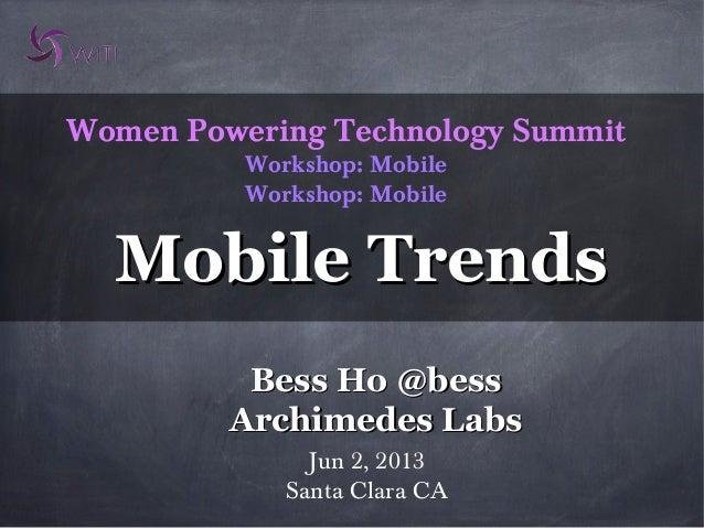 Women Powering Technology SummitWorkshop: MobileWorkshop: MobileJun 2, 2013Santa Clara CABess Ho @bessBess Ho @bessArchime...